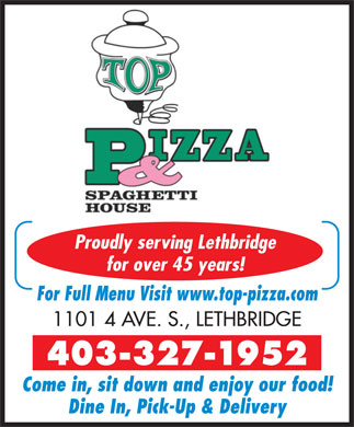 Top Pizza & Spaghetti House (2004) Ltd (403-327-1952) - Display Ad - Proudly serving Lethbridge for over 45 years! For Full Menu Visit www.top-pizza.com 1101 4 AVE. S., LETHBRIDGE 403-327-1952 Come in, sit down and enjoy our food! Dine In, Pick-Up & Delivery