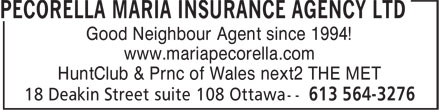Pecorella Maria Insurance Agency Ltd (613-564-3276) - Display Ad - Good Neighbour Agent since 1994! www.mariapecorella.com HuntClub & Prnc of Wales next2 THE MET