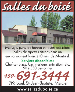 Salles du Boisé (450-691-3444) - Annonce illustrée - salles du boisé Weddings, office parties, all types of events Country-style rooms in a wooded setting,  10 min. from Montreal Services available: On-site chef, bar, music, entertainment, etc.  60 to 350 persons 719 St-Jean-Baptiste, Mercier www.sallesduboise.ca