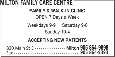 Milton Family Care Centre (905-864-9898) - Annonce illustrée - FAMILY & WALK-IN CLINIC OPEN 7 Days a Week Weekdays 9-9 Saturday 9-6 Sunday 10-4 ACCEPTING NEW PATIENTS