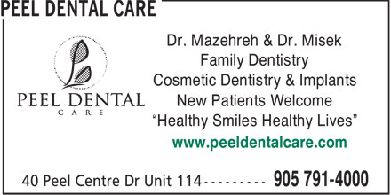 Peel Dental Care (905-791-4000) - Annonce illustrée - Dr. Mazehreh & Dr. Misek Family Dentistry Cosmetic Dentistry & Implants New Patients Welcome Healthy Smiles Healthy Lives www.peeldentalcare.com