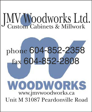 JMV Woodworks (604-852-2358) - Annonce illustr&eacute;e - JMV Woodworks Ltd. Custom Cabinets &amp; Millwork phone 604-852-2358 fax 604-852-2808 www.jmvwoodworks.ca Unit M 31087 Peardonville Road