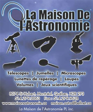 La Maison De L'Astronomie P L Inc (514-279-0063) - Annonce illustrée - Télescopes Jumelles Microscopes Lunettes de repèrage Loupes Volumes Jeux scientifiques www.maisonastronomie.ca    maison.astro@bellnet.ca