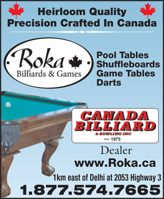 Roka Billiards & Games (1-877-574-7665) - Display Ad - Heirloom Quality Precision Crafted In Canada Pool Tables Shuffleboards Game Tables Darts Dealer www.Roka.ca 1km east of Delhi at 2053 Highway 3 1.877.574.7665