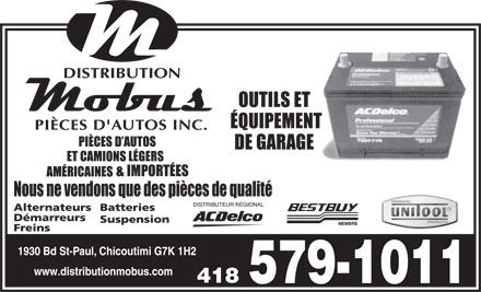 Distribution Mobus Inc (418-545-4411) - Display Ad - AlternateursBatteries 1930 Bd St-Paul, Chicoutimi G7K 1H2 Freins Démarreurs Suspension www.distributionmobus.com 579-1011 AlternateursBatteries Démarreurs Suspension Freins 1930 Bd St-Paul, Chicoutimi G7K 1H2 www.distributionmobus.com 579-1011