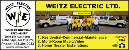 Weitz Electric Ltd (403-359-9052) - Display Ad - WEITZ ELECTRIC LTD. 1. Residential-Commercial-Maintenance 2. Multi-Room Music/Video 3. Home Theater Installations WEITZ ELECTRIC LTD. 1. Residential-Commercial-Maintenance 2. Multi-Room Music/Video 3. Home Theater Installations