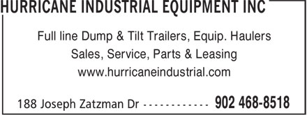 Hurricane Industrial Equipment Inc (902-468-8518) - Display Ad - Full line Dump & Tilt Trailers, Equip. Haulers Sales, Service, Parts & Leasing www.hurricaneindustrial.com Full line Dump & Tilt Trailers, Equip. Haulers Sales, Service, Parts & Leasing www.hurricaneindustrial.com