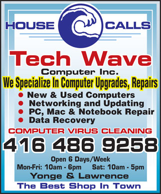 Tech Wave Computer Inc (416-486-9258) - Annonce illustrée - CALLS HOUSE Computer Inc. We Specialize In Computer Upgrades, Repairs New & Used Computers Networking and Updating PC, Mac & Notebook Repair Data Recovery COMPUTER VIRUS CLEANING Open 6 Days/Week Mon-Fri: 10am - 6pm     Sat: 10am - 5pm Yonge & Lawrence
