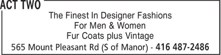 Act Two (416-487-2486) - Display Ad - The Finest In Designer Fashions For Men & Women Fur Coats plus Vintage The Finest In Designer Fashions For Men & Women Fur Coats plus Vintage