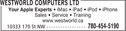 Westworld Computers Ltd (780-454-5190) - Annonce illustrée - www.westworld.ca Your Apple Experts • iMac • iPad • iPod • iPhone Sales • Service • Training www.westworld.ca Your Apple Experts • iMac • iPad • iPod • iPhone Sales • Service • Training