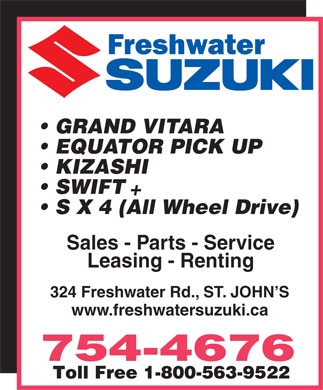Freshwater Suzuki (709-754-4676) - Display Ad - GRAND VITARA EQUATOR PICK UP KIZASHI SWIFT S X 4 (All Wheel Drive) Sales - Parts - Service Leasing - Renting 324 Freshwater Rd., ST. JOHN S www.freshwatersuzuki.ca