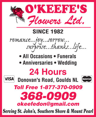 O'Keefe's Flowers Ltd (709-368-0909) - Annonce illustrée - All Occasions   Funerals Anniversaries   Wedding 24 Hours Donovan's Road, Goulds NL Toll Free 1-877-370-0909 368-0909 okeefedon@gmail.com Serving St. John s, Southern Shore & Mount Pearl All Occasions   Funerals Anniversaries   Wedding 24 Hours Donovan's Road, Goulds NL Toll Free 1-877-370-0909 368-0909 okeefedon@gmail.com Serving St. John s, Southern Shore & Mount Pearl  All Occasions   Funerals Anniversaries   Wedding 24 Hours Donovan's Road, Goulds NL Toll Free 1-877-370-0909 368-0909 okeefedon@gmail.com Serving St. John s, Southern Shore & Mount Pearl All Occasions   Funerals Anniversaries   Wedding 24 Hours Donovan's Road, Goulds NL Toll Free 1-877-370-0909 368-0909 okeefedon@gmail.com Serving St. John s, Southern Shore & Mount Pearl