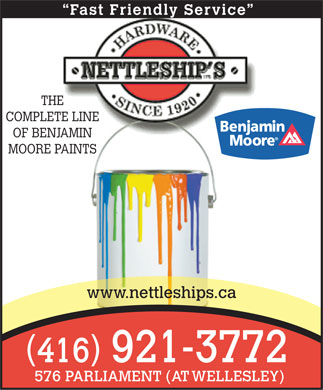 Nettleship's Hardware (416-921-3772) - Annonce illustrée - Fast Friendly Service THE COMPLETE LINE OF BENJAMIN MOORE PAINTS www.nettleships.ca ( ) 416921-3772 576 PARLIAMENT (AT WELLESLEY)  Fast Friendly Service THE COMPLETE LINE OF BENJAMIN MOORE PAINTS www.nettleships.ca ( ) 416921-3772 576 PARLIAMENT (AT WELLESLEY)