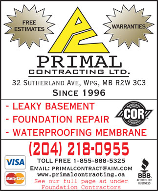 Primal Contracting Ltd (204-218-0955) - Annonce illustr&eacute;e - FREE WARRANTIES ESTIMATES 32 Sutherland Ave, Wpg, MB R2W 3C3 Since 1996 - leaky basement - foundation repair - waterproofing membrane TOLL FREE 1-855-888-5325 Email: primalcontract@aim.com www.primalcontracting.ca See our full page ad under Foundation Contractors FREE WARRANTIES ESTIMATES 32 Sutherland Ave, Wpg, MB R2W 3C3 Since 1996 - leaky basement - foundation repair - waterproofing membrane TOLL FREE 1-855-888-5325 Email: primalcontract@aim.com www.primalcontracting.ca See our full page ad under Foundation Contractors