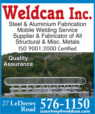 Weldcan Inc (709-576-1150) - Display Ad - Weldcan Inc. Steel & Aluminium Fabrication Mobile Welding Service Supplier & Fabricator of All Structural & Misc. Metals ISO 9001:2000 Certified Quality Assurance 27 LeDrews Road ccourtney@weldcan.com