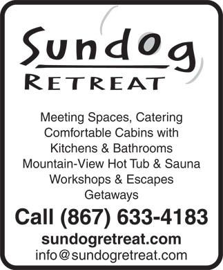 Sundog Retreat (867-633-4183) - Display Ad - Meeting Spaces, Catering Comfortable Cabins with Kitchens & Bathrooms Mountain-View Hot Tub & Sauna Workshops & Escapes Getaways Call (867) 633-4183 sundogretreat.com info@sundogretreat.com