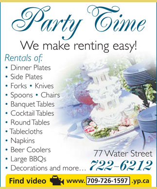 Party Time (709-722-6212) - Display Ad - Party Time We make renting easy! Rentals of: Dinner Plates Side Plates Forks   Knives Spoons   Chairs Banquet Tables Cocktail Tables Round Tables Tablecloths Napkins Beer Coolers 77 Water Street Large BBQs 722-6212 Decorations and more www. 709-726-1597  .yp.ca