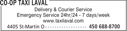 Co-Op Taxi Laval (450-688-8700) - Display Ad - Delivery & Courier Service Emergency Service 24hr/24 - 7 days/week www.taxilaval.com  Delivery & Courier Service Emergency Service 24hr/24 - 7 days/week www.taxilaval.com