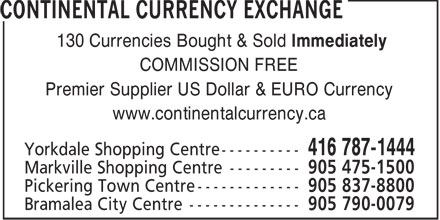 Continental Currency Exchange (416-787-1444) - Display Ad - 130 Currencies Bought & Sold Immediately COMMISSION FREE Premier Supplier US Dollar & EURO Currency www.continentalcurrency.ca  130 Currencies Bought & Sold Immediately COMMISSION FREE Premier Supplier US Dollar & EURO Currency www.continentalcurrency.ca