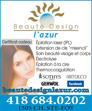 Beaut&eacute; Design l'Azur (418-684-0202) - Annonce illustr&eacute;e - Certificat-cadeau &Eacute;pilation laser (IPL) Extension de cils  misencil Soin beaut&eacute; visage et corps &Eacute;lectrolyse &Eacute;pilation &agrave; la cire Thermocoagulation beautedesignlazur.com 418 684.0202 1505 CH. STE-FOY