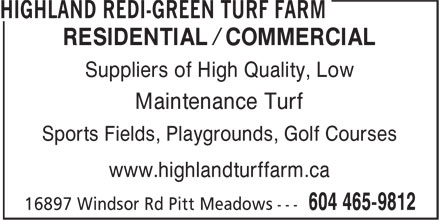 Highland Redi-Green Turf Farm (604-465-9812) - Annonce illustrée - RESIDENTIAL / COMMERCIAL Suppliers of High Quality, Low Maintenance Turf Sports Fields, Playgrounds, Golf Courses www.highlandturffarm.ca  RESIDENTIAL / COMMERCIAL Suppliers of High Quality, Low Maintenance Turf Sports Fields, Playgrounds, Golf Courses www.highlandturffarm.ca