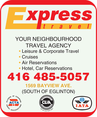 Express Travel (416-485-5057) - Display Ad - YOUR NEIGHBOURHOOD TRAVEL AGENCY Cruises Air Reservations Hotel, Car Reservations 416 485-5057 1569 BAYVIEW AVE. (SOUTH OF EGLINTON) Leisure & Corporate Travel