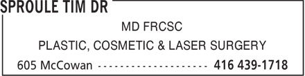 Sproule Tim Dr (416-439-1718) - Display Ad - MD FRCSC PLASTIC, COSMETIC &amp; LASER SURGERY  MD FRCSC PLASTIC, COSMETIC &amp; LASER SURGERY  MD FRCSC PLASTIC, COSMETIC &amp; LASER SURGERY  MD FRCSC PLASTIC, COSMETIC &amp; LASER SURGERY  MD FRCSC PLASTIC, COSMETIC &amp; LASER SURGERY  MD FRCSC PLASTIC, COSMETIC &amp; LASER SURGERY  MD FRCSC PLASTIC, COSMETIC &amp; LASER SURGERY  MD FRCSC PLASTIC, COSMETIC &amp; LASER SURGERY  MD FRCSC PLASTIC, COSMETIC &amp; LASER SURGERY  MD FRCSC PLASTIC, COSMETIC &amp; LASER SURGERY  MD FRCSC PLASTIC, COSMETIC &amp; LASER SURGERY  MD FRCSC PLASTIC, COSMETIC &amp; LASER SURGERY  MD FRCSC PLASTIC, COSMETIC &amp; LASER SURGERY  MD FRCSC PLASTIC, COSMETIC &amp; LASER SURGERY  MD FRCSC PLASTIC, COSMETIC &amp; LASER SURGERY  MD FRCSC PLASTIC, COSMETIC &amp; LASER SURGERY