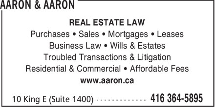 Aaron & Aaron (416-364-5895) - Annonce illustrée - REAL ESTATE LAW Purchases • Sales • Mortgages • Leases Business Law • Wills & Estates Troubled Transactions & Litigation Residential & Commercial • Affordable Fees www.aaron.ca