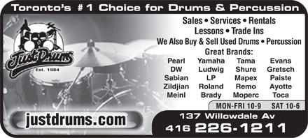 Just Drums (416-226-1211) - Annonce illustrée - Toronto s #1 Choice for Drums & Percussion Sales   Services   Rentals Lessons   Trade Ins We Also Buy & Sell Used Drums   Percussion Great Brands: PearlYamahaTamaEvans Est. 1984 DWLudwigShureGretsch SabianLPMapexPaiste ZildjianRolandRemoAyotte MeinlBradyMopercToca MON-FRI 10-9     SAT 10-6 137 Willowdale Av 416 226-1211