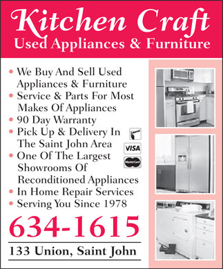 Kitchen Craft Used Appliances & Furniture (506-634-1615) - Annonce illustrée - Kitchen Craft Used Appliances & Furniture We Buy And Sell Used Appliances & Furniture Service & Parts For Most Makes Of Appliances 90 Day Warranty Pick Up & Delivery In The Saint John Area One Of The Largest Showrooms Of Reconditioned Appliances In Home Repair Services Serving You Since 1978 634-1615 133 Union, Saint John  Kitchen Craft Used Appliances & Furniture We Buy And Sell Used Appliances & Furniture Service & Parts For Most Makes Of Appliances 90 Day Warranty Pick Up & Delivery In The Saint John Area One Of The Largest Showrooms Of Reconditioned Appliances In Home Repair Services Serving You Since 1978 634-1615 133 Union, Saint John Kitchen Craft Used Appliances & Furniture We Buy And Sell Used Appliances & Furniture Service & Parts For Most Makes Of Appliances 90 Day Warranty Pick Up & Delivery In The Saint John Area One Of The Largest Showrooms Of Reconditioned Appliances In Home Repair Services Serving You Since 1978 634-1615 133 Union, Saint John Kitchen Craft Used Appliances & Furniture We Buy And Sell Used Appliances & Furniture Service & Parts For Most Makes Of Appliances 90 Day Warranty Pick Up & Delivery In The Saint John Area One Of The Largest Showrooms Of Reconditioned Appliances In Home Repair Services Serving You Since 1978 634-1615 133 Union, Saint John