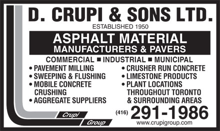 Crupi D & Sons Ltd (416-291-1986) - Annonce illustrée - ESTABLISHED 1950 ASPHALT MATERIAL MANUFACTURERS & PAVERS COMMERCIAL    INDUSTRIAL    MUNICIPAL PAVEMENT MILLING  CRUSHER RUN CONCRETE SWEEPING & FLUSHING  LIMESTONE PRODUCTS MOBILE CONCRETE  PLANT LOCATIONS CRUSHING   THROUGHOUT TORONTO AGGREGATE SUPPLIERS   & SURROUNDING AREAS www.crupigroup.com  ESTABLISHED 1950 ASPHALT MATERIAL MANUFACTURERS & PAVERS COMMERCIAL    INDUSTRIAL    MUNICIPAL PAVEMENT MILLING  CRUSHER RUN CONCRETE SWEEPING & FLUSHING  LIMESTONE PRODUCTS MOBILE CONCRETE  PLANT LOCATIONS CRUSHING   THROUGHOUT TORONTO AGGREGATE SUPPLIERS   & SURROUNDING AREAS www.crupigroup.com  ESTABLISHED 1950 ASPHALT MATERIAL MANUFACTURERS & PAVERS COMMERCIAL    INDUSTRIAL    MUNICIPAL PAVEMENT MILLING  CRUSHER RUN CONCRETE SWEEPING & FLUSHING  LIMESTONE PRODUCTS MOBILE CONCRETE  PLANT LOCATIONS CRUSHING   THROUGHOUT TORONTO AGGREGATE SUPPLIERS   & SURROUNDING AREAS www.crupigroup.com  ESTABLISHED 1950 ASPHALT MATERIAL MANUFACTURERS & PAVERS COMMERCIAL    INDUSTRIAL    MUNICIPAL PAVEMENT MILLING  CRUSHER RUN CONCRETE SWEEPING & FLUSHING  LIMESTONE PRODUCTS MOBILE CONCRETE  PLANT LOCATIONS CRUSHING   THROUGHOUT TORONTO AGGREGATE SUPPLIERS   & SURROUNDING AREAS www.crupigroup.com  ESTABLISHED 1950 ASPHALT MATERIAL MANUFACTURERS & PAVERS COMMERCIAL    INDUSTRIAL    MUNICIPAL PAVEMENT MILLING  CRUSHER RUN CONCRETE SWEEPING & FLUSHING  LIMESTONE PRODUCTS MOBILE CONCRETE  PLANT LOCATIONS CRUSHING   THROUGHOUT TORONTO AGGREGATE SUPPLIERS   & SURROUNDING AREAS www.crupigroup.com  ESTABLISHED 1950 ASPHALT MATERIAL MANUFACTURERS & PAVERS COMMERCIAL    INDUSTRIAL    MUNICIPAL PAVEMENT MILLING  CRUSHER RUN CONCRETE SWEEPING & FLUSHING  LIMESTONE PRODUCTS MOBILE CONCRETE  PLANT LOCATIONS CRUSHING   THROUGHOUT TORONTO AGGREGATE SUPPLIERS   & SURROUNDING AREAS www.crupigroup.com  ESTABLISHED 1950 ASPHALT MATERIAL MANUFACTURERS & PAVERS COMMERCIAL    INDUSTRIAL    MUNICIPAL PAVEMENT MILLING  CRUSHER RUN CONCRETE SWEEPING & FLUSHING  LIMESTONE PRODUCTS MOBILE CONCRETE  PLANT LOCATIONS CRUSHING   THROUGHOUT TORONTO AGGREGATE SUPPLIERS   & SURROUNDING AREAS www.crupigroup.com  ESTABLISHED 1950 ASPHALT MATERIAL MANUFACTURERS & PAVERS COMMERCIAL    INDUSTRIAL    MUNICIPAL PAVEMENT MILLING  CRUSHER RUN CONCRETE SWEEPING & FLUSHING  LIMESTONE PRODUCTS MOBILE CONCRETE  PLANT LOCATIONS CRUSHING   THROUGHOUT TORONTO AGGREGATE SUPPLIERS   & SURROUNDING AREAS www.crupigroup.com