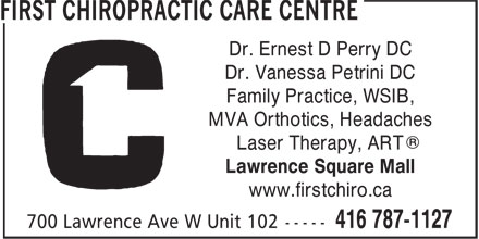 First Chiropractic Care Centre (416-787-1127) - Display Ad - Dr. Ernest D Perry DC Dr. Vanessa Petrini DC Family Practice, WSIB, MVA Orthotics, Headaches ® Laser Therapy, ART Lawrence Square Mall www.firstchiro.ca