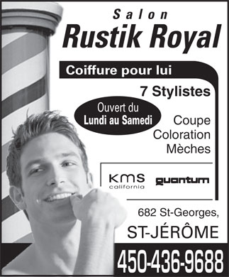 Salon Rustik Royal (450-436-9688) - Annonce illustr&eacute;e - Salon Rustik Royal Coiffure pour lui 7 Stylistes Ouvert du Lundi au Samedi Coupe Coloration M&egrave;ches 682 St-Georges, ST-J&Eacute;R&Ocirc;ME  Salon Rustik Royal Coiffure pour lui 7 Stylistes Ouvert du Lundi au Samedi Coupe Coloration M&egrave;ches 682 St-Georges, ST-J&Eacute;R&Ocirc;ME
