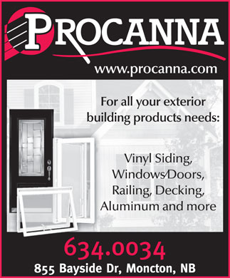 Procanna PVC Vinyl Windows (506-634-0034) - Annonce illustrée - www.procanna.comwww.procanna.com For all your exterior building products needs: Vinyl Siding,Vinyl Siding, Windows/Doors,Windows/Doors, Railing, Decking,Railing, Decking, Aluminum and moreAluminum and more www.procanna.comwww.procanna.com For all your exterior building products needs: Vinyl Siding,Vinyl Siding, Windows/Doors,Windows/Doors, Railing, Decking,Railing, Decking, Aluminum and moreAluminum and more