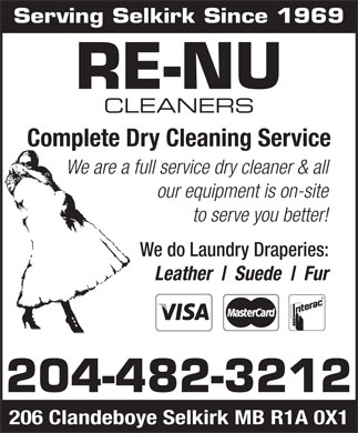 Re-Nu Cleaners (204-482-3212) - Display Ad - Suede Fur 204-482-3212 206 Clandeboye Selkirk MB R1A 0X1 Serving Selkirk Since 1969 RE-NU CLEANERS Complete Dry Cleaning Service We are a full service dry cleaner & all our equipment is on-site to serve you better! We do Laundry Draperies: Leather