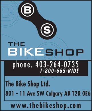 Bike Shop The (403-264-0735) - Annonce illustr&eacute;e - phone. 403-264-0735 1-800-665-RIDE The Bike Shop Ltd. 801 - 11 Ave SW Calgary AB T2R 0E6 www.thebikeshop.com