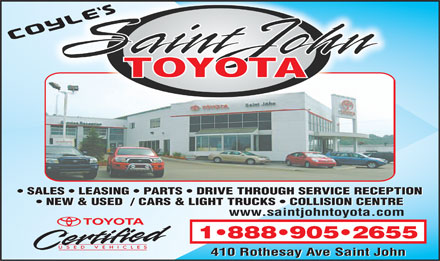 Saint John Toyota (506-633-7070) - Display Ad - SALES   LEASING   PARTS   DRIVE THROUGH SERVICE RECEPTION SALES   LEASING   PARTS   DRIVE THROUGH SERVICE RECEPTION NEW &amp; USED  / CARS &amp; LIGHT TRUCKS   COLLISION CENTRE NEW &amp; USED  / CARS &amp; LIGHT TRUCKS   COLLISION CENTRE www.saintjohntoyota.com 1 888 905 2655 410 Rothesay Ave Saint John 410 Rothesay Ave Saint John
