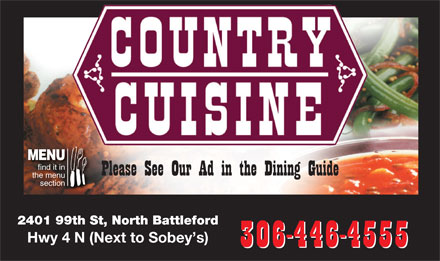 Country Cuisine (306-446-4555) - Annonce illustrée - MENU find it in Please See Our Ad in the Dining Guide the menu section 2401 99th St, North Battleford Hwy 4 N (Next to Sobey s) 306-446-4555