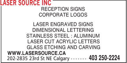Laser Source Inc (403-250-2224) - Annonce illustrée - RECEPTION SIGNS CORPORATE LOGOS LASER ENGRAVED SIGNS DIMENSIONAL LETTERING STAINLESS STEEL : ALUMINUM LASER CUT ACRYLIC LETTERS GLASS ETCHING AND CARVING WWW.LASERSOURCE.CA
