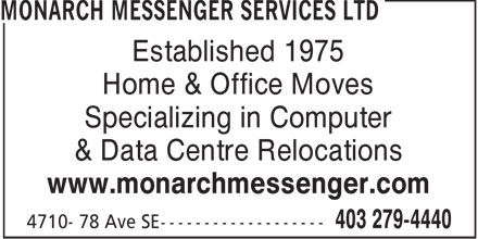 Monarch Messenger Services Ltd (403-798-0948) - Annonce illustrée - Established 1975 Home & Office Moves Specializing in Computer & Data Centre Relocations www.monarchmessenger.com  Established 1975 Home & Office Moves Specializing in Computer & Data Centre Relocations www.monarchmessenger.com