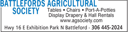 Battlefords Agricultural Society (306-445-2024) - Annonce illustrée - Tables • Chairs • Port-A-Potties Display Drapery & Hall Rentals www.agsociety.com Hwy 16 E Exhibition Park N Battleford - 306 445-2024