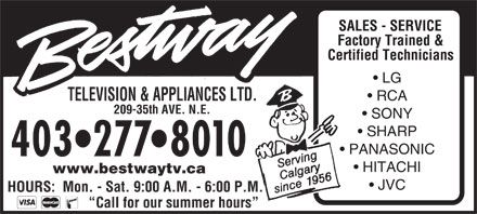Bestway Television & Appliances Ltd (403-277-8010) - Display Ad - SALES - SERVICE Factory Trained & Certified Technicians LG RCA TELEVISION & APPLIANCES LTD. 209-35th AVE. N.E. SONY SHARP PANASONIC 403 277 8010 HITACHI www.bestwaytv.ca JVC HOURS:  Mon. - Sat. 9:00 A.M. - 6:00 P.M. Call for our summer hours