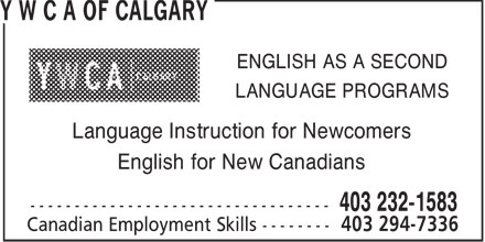 Y W C A Of Calgary (403-232-1583) - Display Ad - ENGLISH AS A SECOND LANGUAGE PROGRAMS Language Instruction for Newcomers English for New Canadians