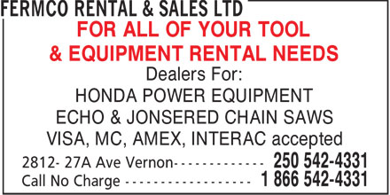 Fermco Rental & Sales Ltd (250-541-1141) - Annonce illustrée - FOR ALL OF YOUR TOOL & EQUIPMENT RENTAL NEEDS Dealers For: HONDA POWER EQUIPMENT ECHO & JONSERED CHAIN SAWS VISA, MC, AMEX, INTERAC accepted