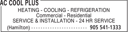 AC Cool Plus (905-541-1333) - Display Ad - HEATING - COOLING - REFRIGERATION Commercial - Residential SERVICE & INSTALLATION - 24 HR SERVICE