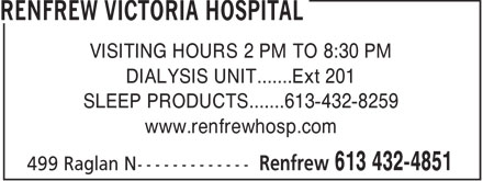 Renfrew Victoria Hospital (613-432-4851) - Display Ad - VISITING HOURS 2 PM TO 8:30 PM DIALYSIS UNIT.......Ext 201 SLEEP PRODUCTS.......613-432-8259 www.renfrewhosp.com
