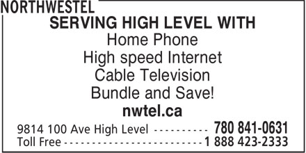Northwestel (1-888-423-2333) - Display Ad - SERVING HIGH LEVEL WITH Home Phone High speed Internet Cable Television Bundle and Save! nwtel.ca  SERVING HIGH LEVEL WITH Home Phone High speed Internet Cable Television Bundle and Save! nwtel.ca  SERVING HIGH LEVEL WITH Home Phone High speed Internet Cable Television Bundle and Save! nwtel.ca