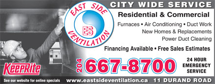 East Side Ventilation (204-515-2240) - Annonce illustrée - CITY WIDE SERVICE Residential & Commercial Furnaces   Air Conditioning   Duct Work New Homes & Replacements Power Duct Cleaning Financing Available   Free Sales Estimates 24 HOUR EMERGENCY 667-8700 204 SERVICE See our website for online specials 11 DURAND ROADwww.eastsideventilation.ca