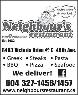 Neighbour's Restaurant & Pizza House (604-327-1456) - Display Ad - Greek  Steaks  Pasta BBQ Pizza Seafood We deliver! 604 327-1456/1457 www.neighboursrestaurant.ca Est 1982
