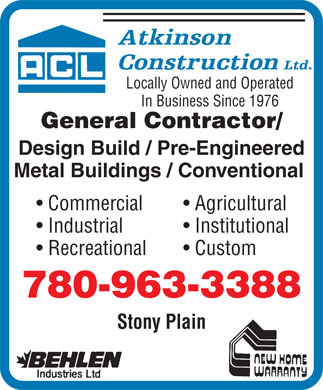 Atkinson Construction (780-963-3388) - Annonce illustrée - Locally Owned and Operated In Business Since 1976 General Contractor/ Design Build / Pre-Engineered Metal Buildings / Conventional Commercial Agricultural Industrial Institutional Recreational Custom 780-963-3388 Stony Plain